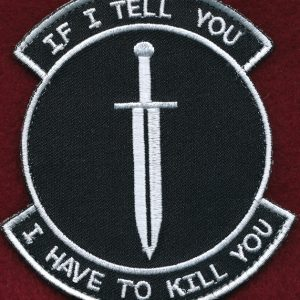 "Novelty Patch - ""If I Tell You .... I Have To Kill You"""