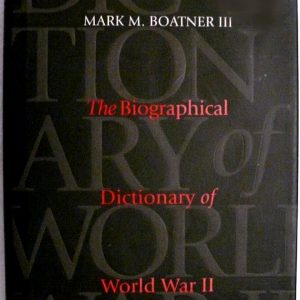 Biographical Dictionary of WWII.  ... by Mark M Boatnar III