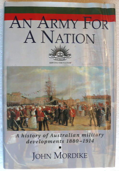 An Army for a Nation 1880 - 1914 ( John Mordike)