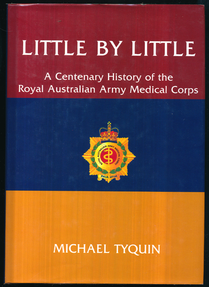 Little By Little - A Centenary History of the RAAMC - (Tyquin)