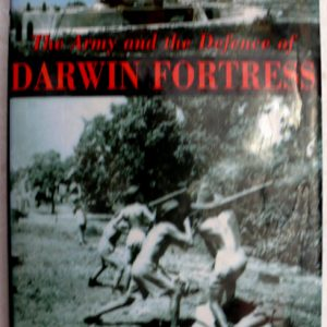 The Army and the Defence of Darwin Fortress (Robert J Rayner)