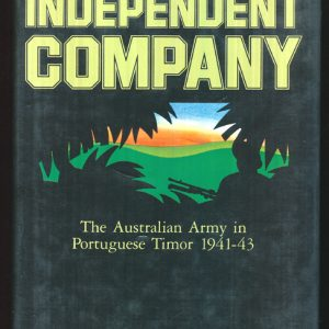 Independent Company - The Australian Army in Portugese Timor