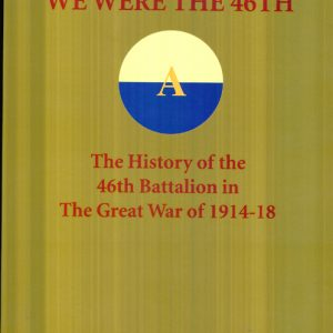 We Were The 46th - The History of the 46th Battalion (1stED)