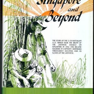 Singapore and Beyond - The Story of the 2/20 Battalion AIF